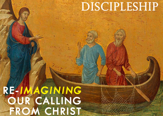 Discipleship: Re-Imagining Our Calling From Christ (A Blog Series)